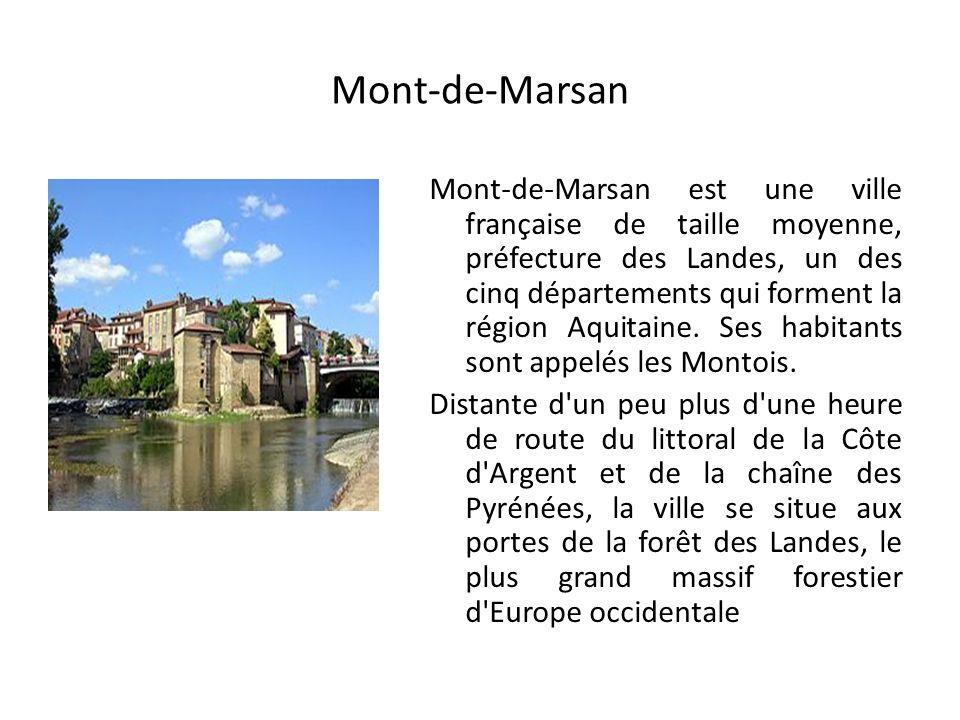 Mont-de-Marsan Mont-de-Marsan est une ville française de taille moyenne, préfecture des Landes, un des cinq départements qui forment la région Aquitaine.