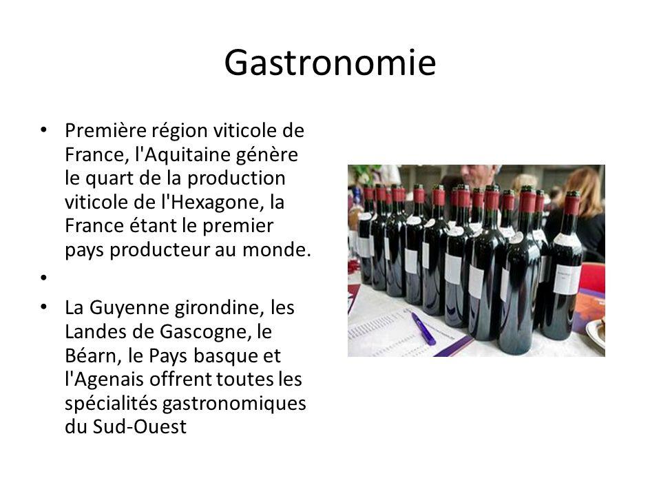 Gastronomie Première région viticole de France, l Aquitaine génère le quart de la production viticole de l Hexagone, la France étant le premier pays producteur au monde.