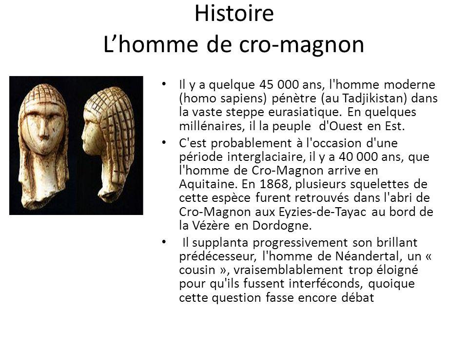 Histoire Lhomme de cro-magnon Il y a quelque 45 000 ans, l homme moderne (homo sapiens) pénètre (au Tadjikistan) dans la vaste steppe eurasiatique.