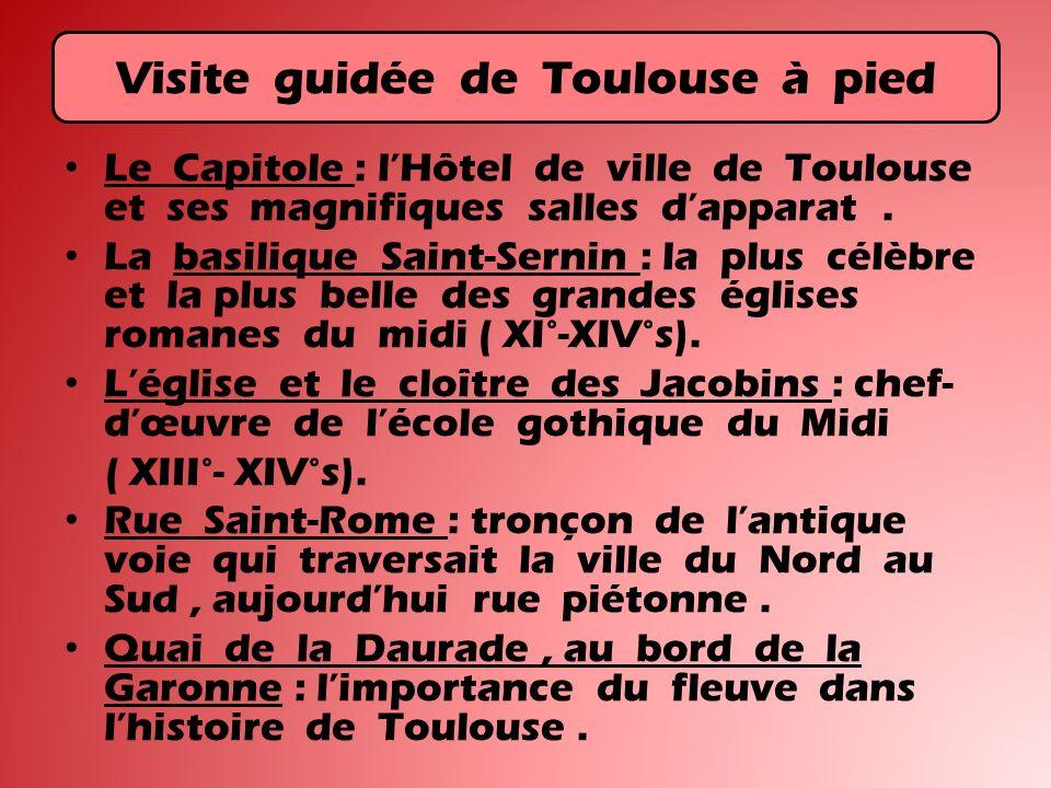 Visite guidée de Toulouse à pied Le Capitole : lHôtel de ville de Toulouse et ses magnifiques salles dapparat. La basilique Saint-Sernin : la plus cél
