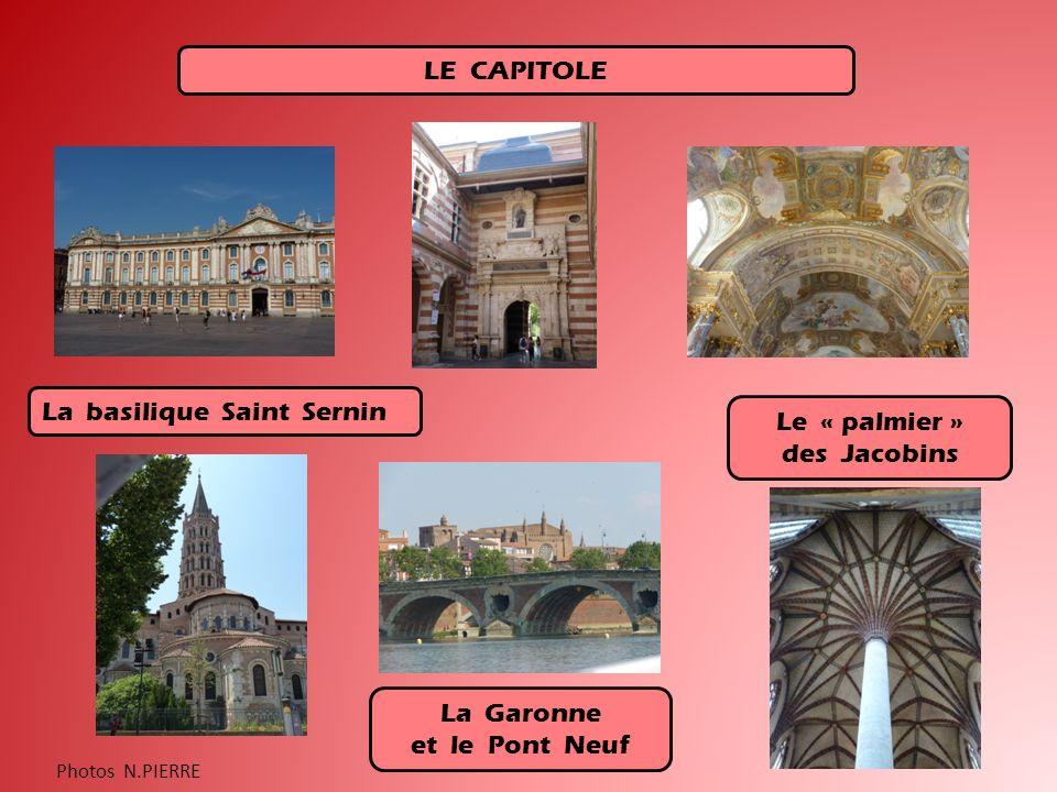 LE CAPITOLE La basilique Saint Sernin La Garonne et le Pont Neuf Le « palmier » des Jacobins Photos N.PIERRE