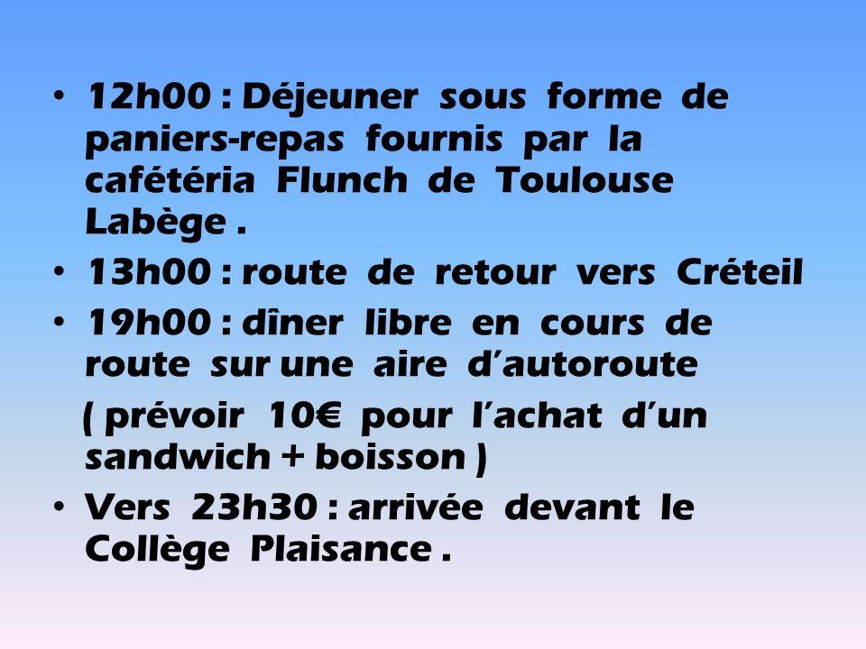 12h00 : Déjeuner sous forme de paniers-repas fournis par la cafétéria Flunch de Toulouse Labège. 13h00 : route de retour vers Créteil 19h00 : dîner li