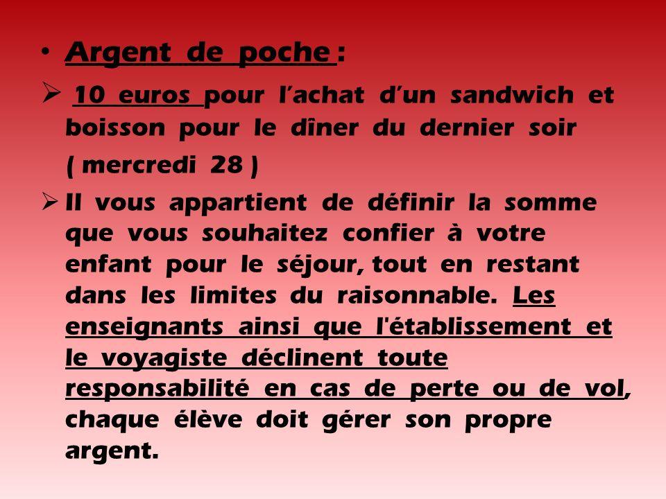 Argent de poche : 10 euros pour lachat dun sandwich et boisson pour le dîner du dernier soir ( mercredi 28 ) Il vous appartient de définir la somme que vous souhaitez confier à votre enfant pour le séjour, tout en restant dans les limites du raisonnable.
