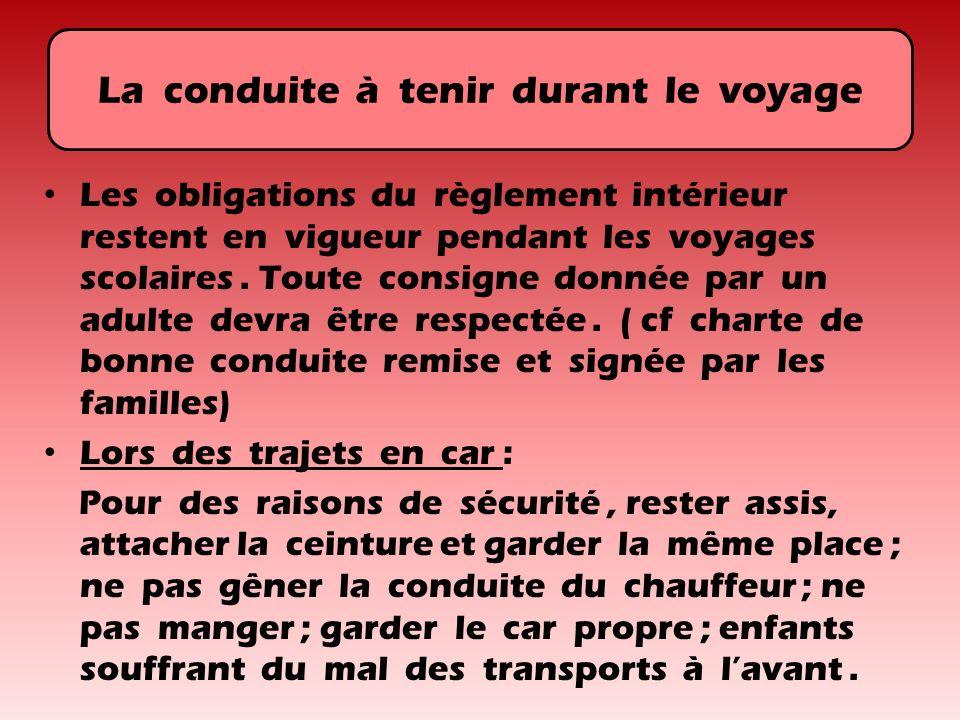 La conduite à tenir durant le voyage Les obligations du règlement intérieur restent en vigueur pendant les voyages scolaires. Toute consigne donnée pa
