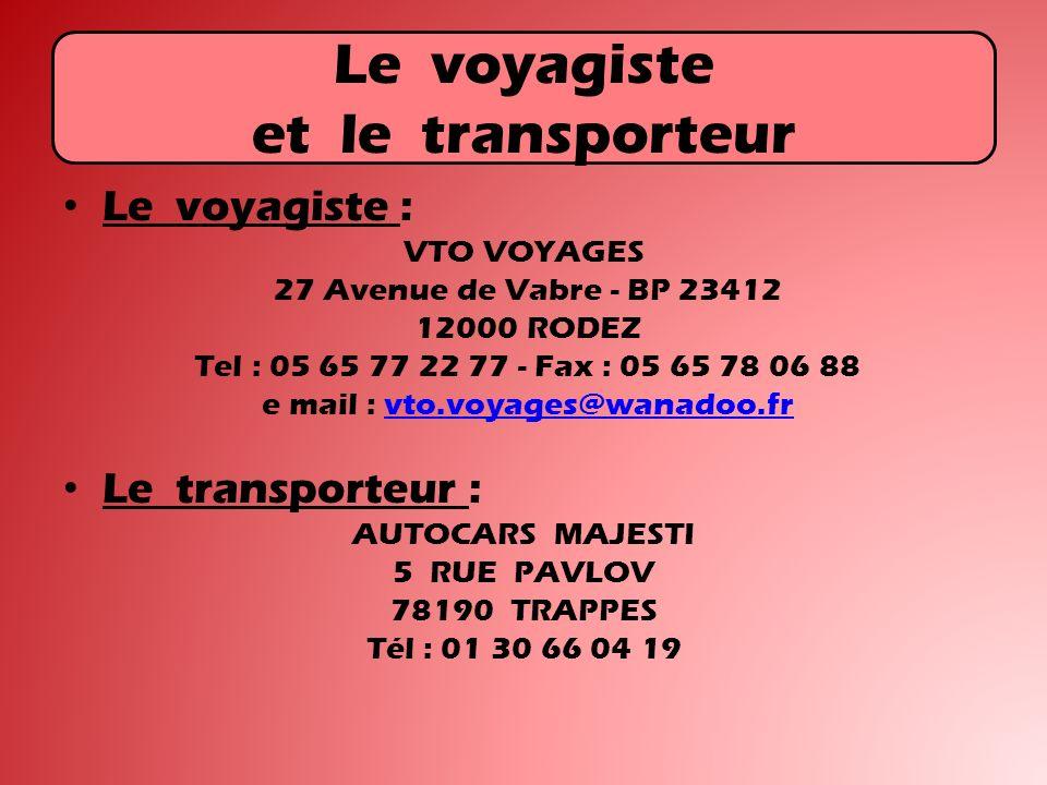 Le voyagiste et le transporteur Le voyagiste : VTO VOYAGES 27 Avenue de Vabre - BP 23412 12000 RODEZ Tel : 05 65 77 22 77 - Fax : 05 65 78 06 88 e mail : vto.voyages@wanadoo.frvto.voyages@wanadoo.fr Le transporteur : AUTOCARS MAJESTI 5 RUE PAVLOV 78190 TRAPPES Tél : 01 30 66 04 19