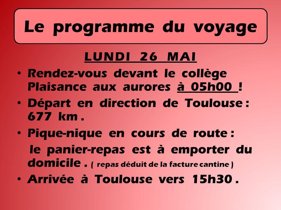 Le programme du voyage LUNDI 26 MAI Rendez-vous devant le collège Plaisance aux aurores à 05h00 ! Départ en direction de Toulouse : 677 km. Pique-niqu