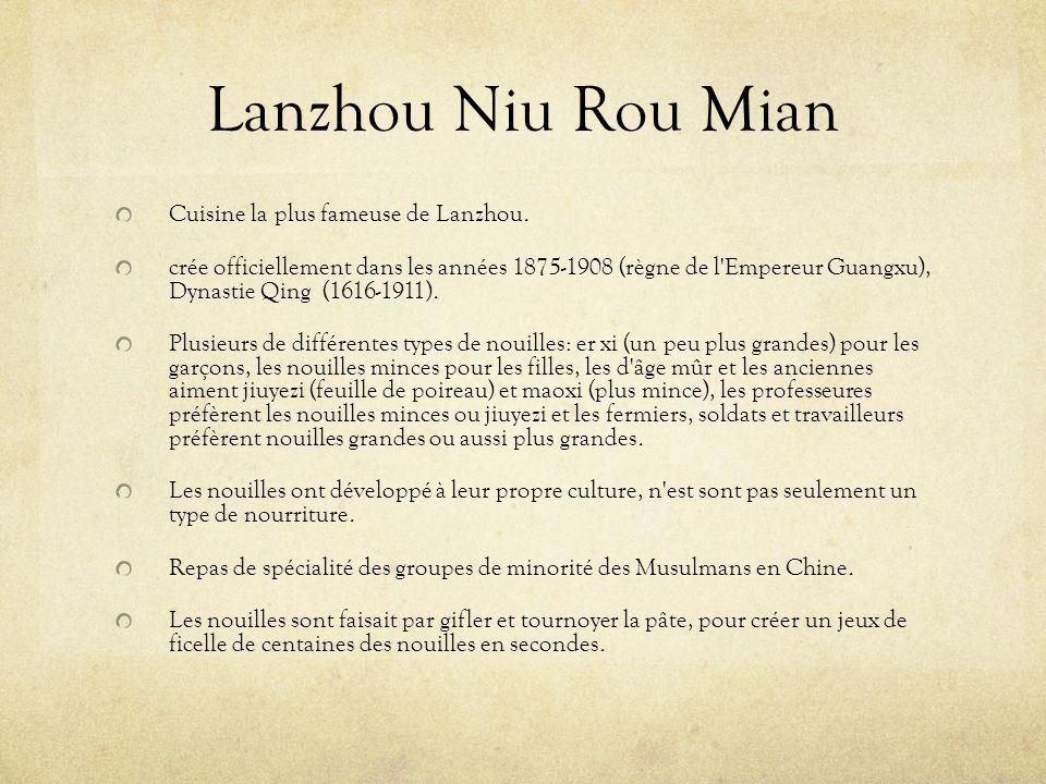 Lanzhou Niu Rou Mian Cuisine la plus fameuse de Lanzhou. crée officiellement dans les années 1875-1908 (règne de l'Empereur Guangxu), Dynastie Qing (1