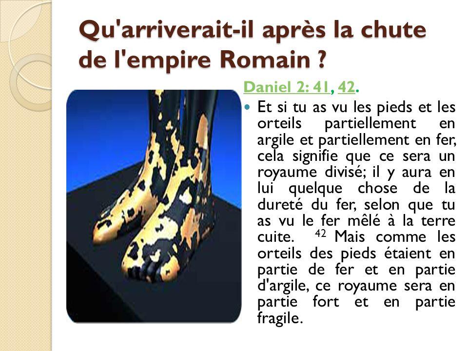 Qu'arriverait-il après la chute de l'empire Romain ? Daniel 2: 41Daniel 2: 41, 42.42 Et si tu as vu les pieds et les orteils partiellement en argile e