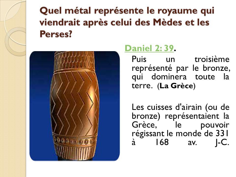 Quel métal représente le royaume qui viendrait après celui des Mèdes et les Perses? Daniel 2: 39Daniel 2: 39. Puis un troisième représenté par le bron