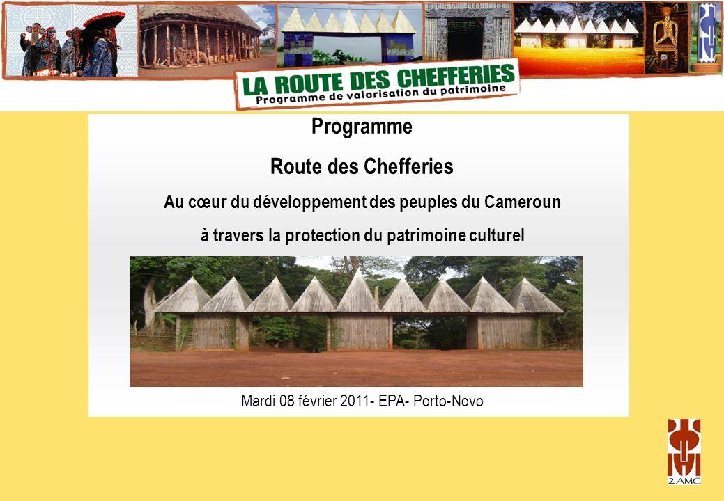 Programme Route des Chefferies Au cœur du développement des peuples du Cameroun à travers la protection du patrimoine culturel Mardi 08 février 2011-