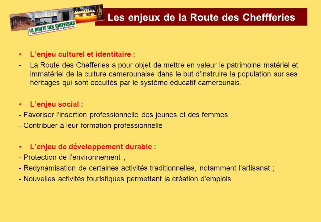 Lenjeu culturel et identitaire : -La Route des Chefferies a pour objet de mettre en valeur le patrimoine matériel et immatériel de la culture cameroun