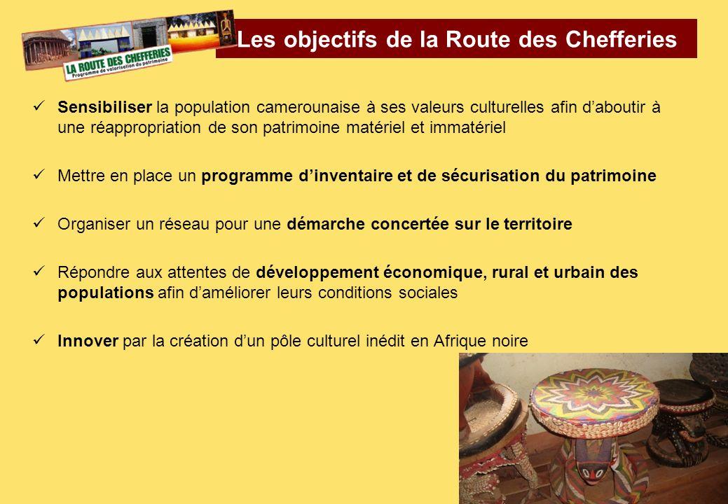 Les objectifs de la Route des Chefferies Sensibiliser la population camerounaise à ses valeurs culturelles afin daboutir à une réappropriation de son