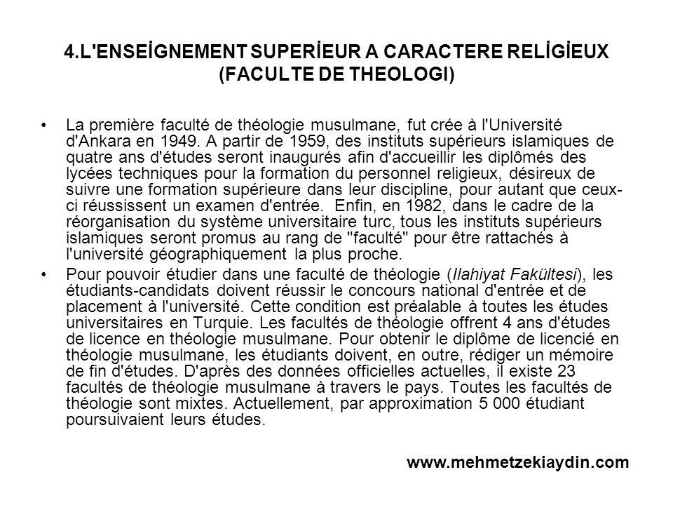 4.L'ENSEİGNEMENT SUPERİEUR A CARACTERE RELİGİEUX (FACULTE DE THEOLOGI) La première faculté de théologie musulmane, fut crée à l'Université d'Ankara en