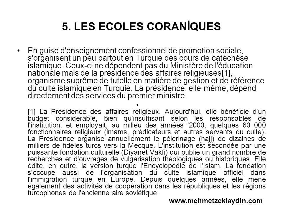 5. LES ECOLES CORANİQUES En guise d'enseignement confessionnel de promotion sociale, s'organisent un peu partout en Turquie des cours de catéchèse isl