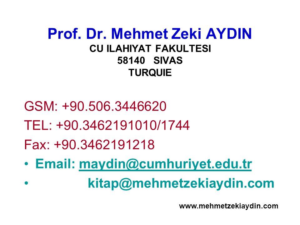 Prof. Dr. Mehmet Zeki AYDIN CU ILAHIYAT FAKULTESI 58140 SIVAS TURQUIE GSM: +90.506.3446620 TEL: +90.3462191010/1744 Fax: +90.3462191218 Email: maydin@