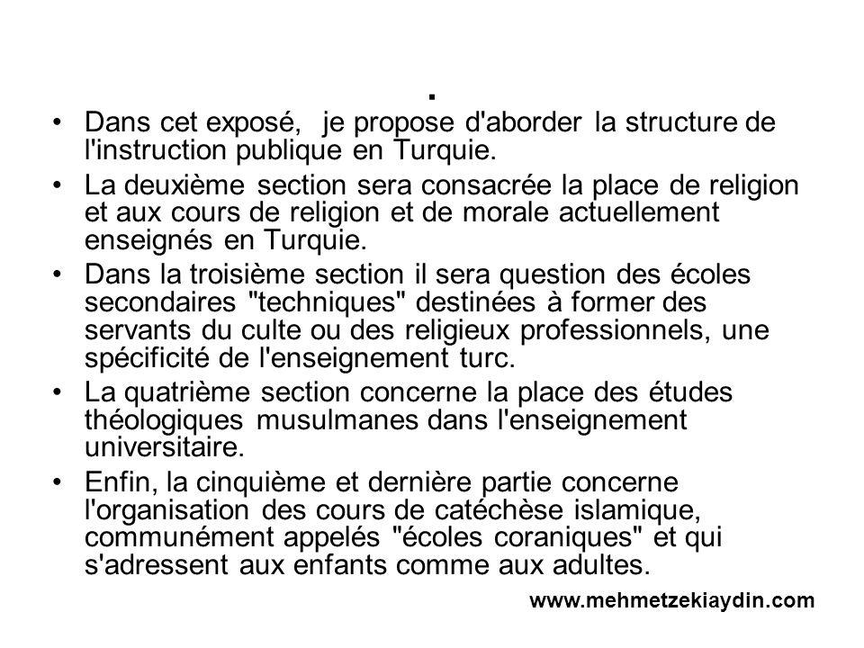 . Dans cet exposé, je propose d'aborder la structure de l'instruction publique en Turquie. La deuxième section sera consacrée la place de religion et