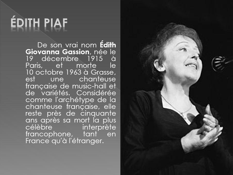 De son vrai nom Édith Giovanna Gassion, née le 19 décembre 1915 à Paris, et morte le 10 octobre 1963 à Grasse, est une chanteuse française de music-ha