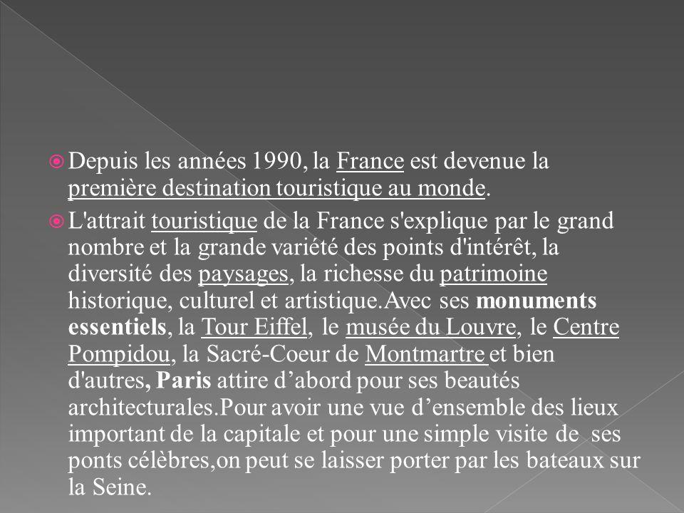 Depuis les années 1990, la France est devenue la première destination touristique au monde. L'attrait touristique de la France s'explique par le grand