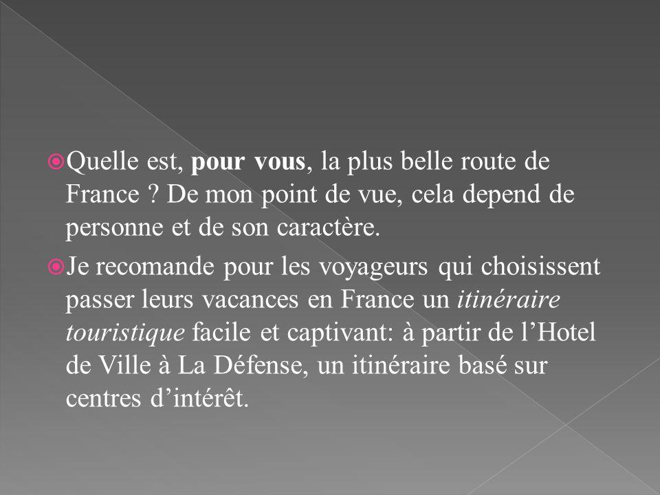 Quelle est, pour vous, la plus belle route de France ? De mon point de vue, cela depend de personne et de son caractère. Je recomande pour les voyageu