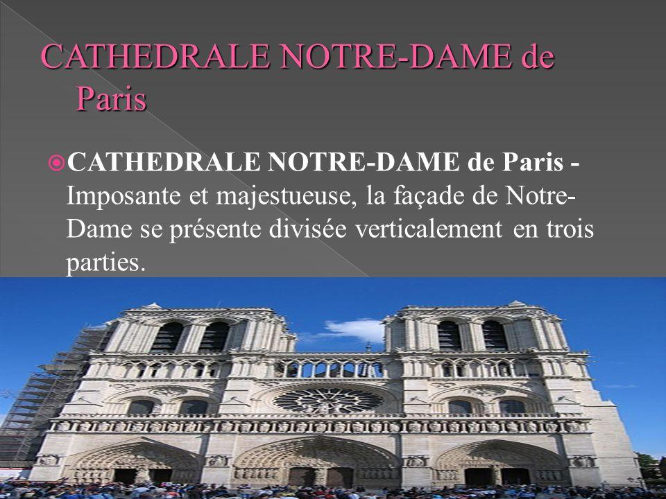 CATHEDRALE NOTRE-DAME de Paris - Imposante et majestueuse, la façade de Notre- Dame se présente divisée verticalement en trois parties.