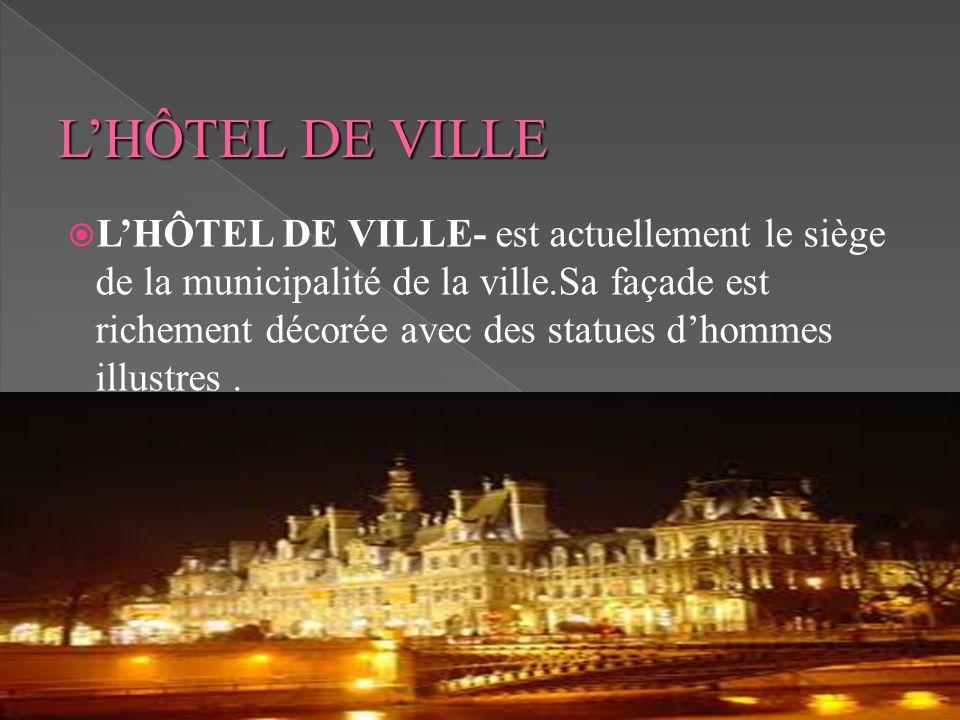 LHÔTEL DE VILLE- est actuellement le siège de la municipalité de la ville.Sa façade est richement décorée avec des statues dhommes illustres.