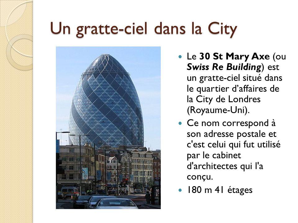 Un gratte-ciel dans la City Le 30 St Mary Axe (ou Swiss Re Building) est un gratte-ciel situé dans le quartier daffaires de la City de Londres (Royaume-Uni).