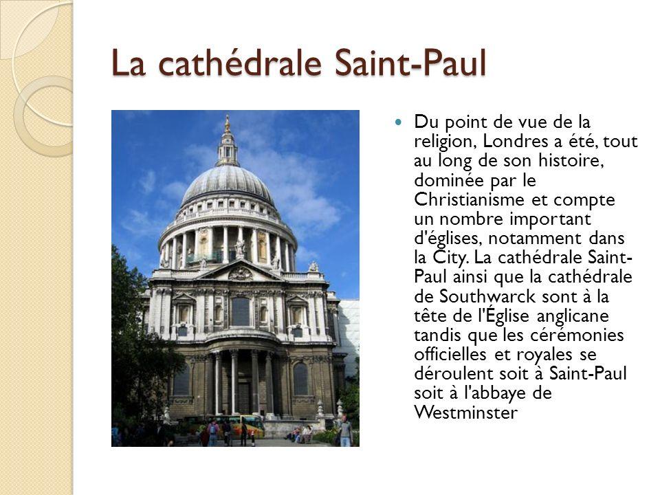 La cathédrale Saint-Paul Du point de vue de la religion, Londres a été, tout au long de son histoire, dominée par le Christianisme et compte un nombre important d églises, notamment dans la City.