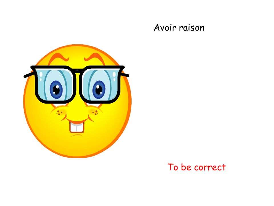 Avoir raison To be correct