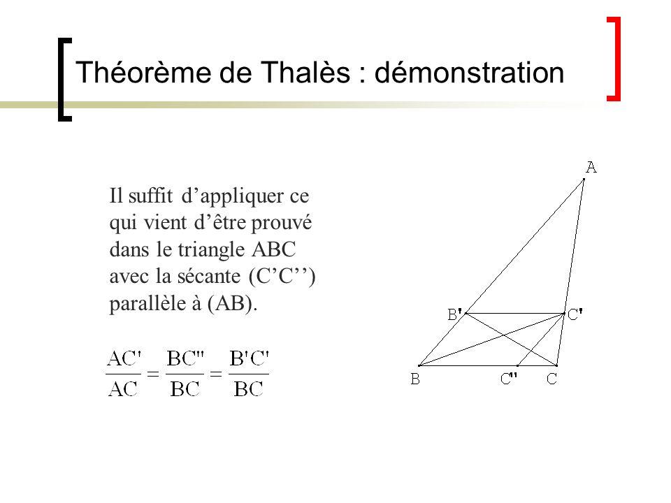 Théorème de Thalès : démonstration Il suffit dappliquer ce qui vient dêtre prouvé dans le triangle ABC avec la sécante (CC) parallèle à (AB).