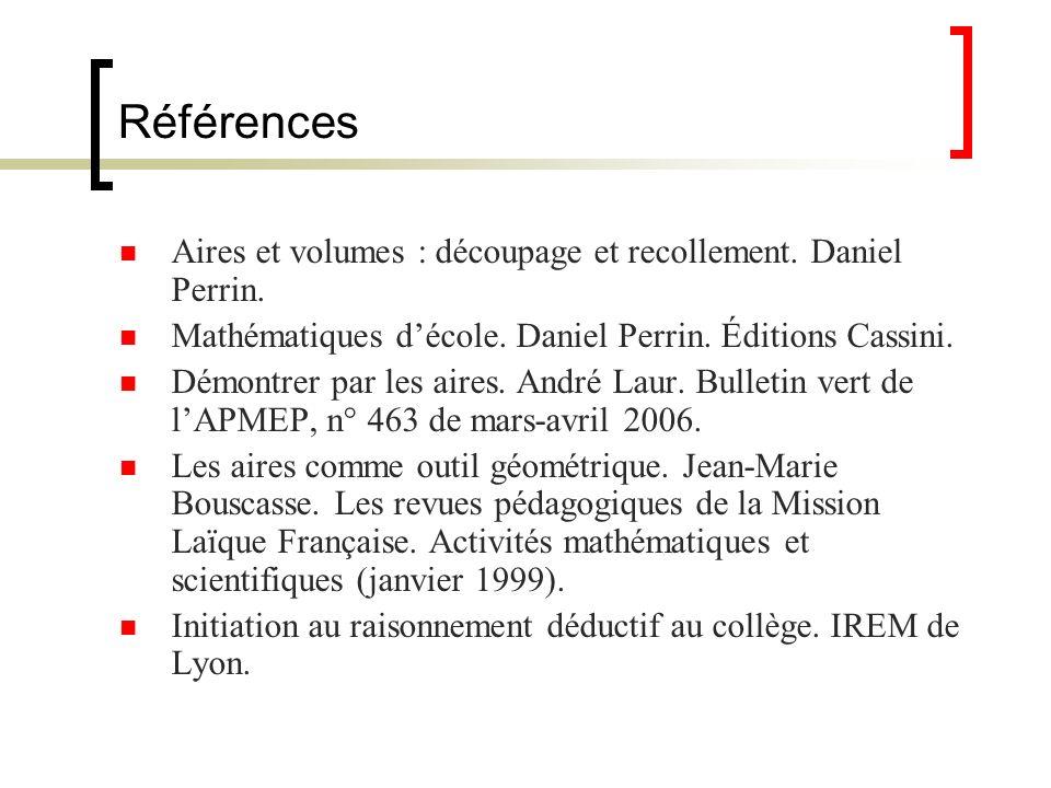 Références Aires et volumes : découpage et recollement. Daniel Perrin. Mathématiques décole. Daniel Perrin. Éditions Cassini. Démontrer par les aires.