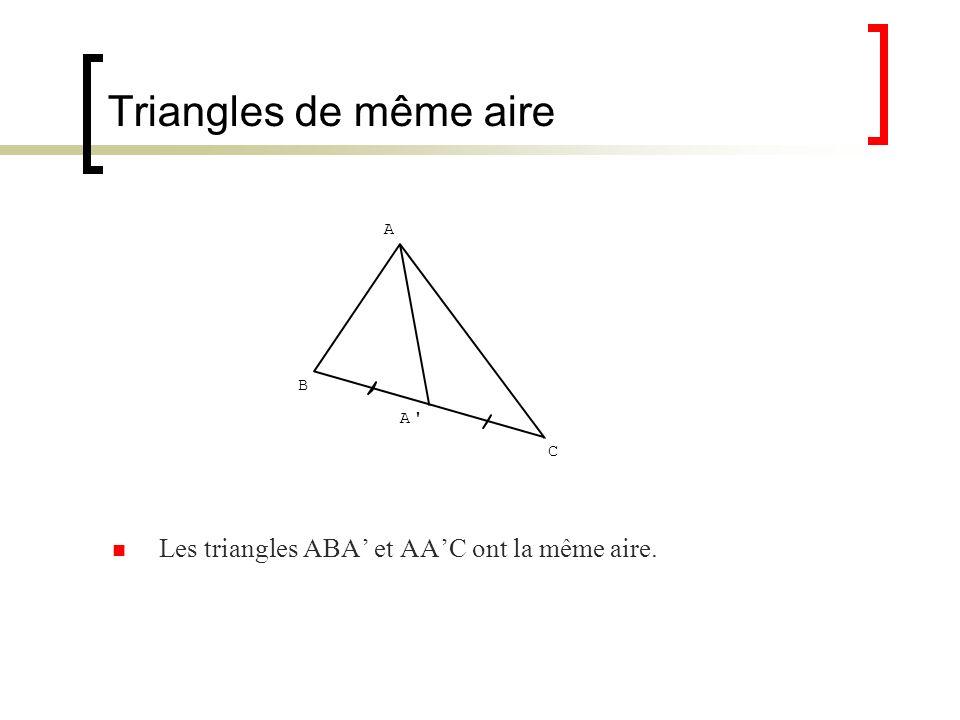 Triangles de même aire Les triangles ABA et AAC ont la même aire. A B C A'