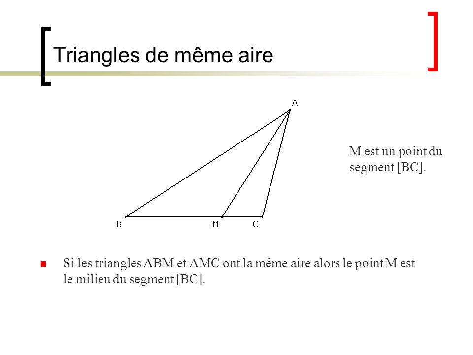 Triangles de même aire Si les triangles ABM et AMC ont la même aire alors le point M est le milieu du segment [BC]. M est un point du segment [BC].