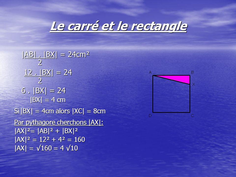 Le carré et le rectangle Sachant que |AX| = 410cm et que laire de AXCY = 96cm² Il sera possible de déterminer la hauteur de ce parrallélogramme qui ne sera autre que |AD| |AD| = Aire de AXCY |AX| |AD| = 96= 2410 410 10