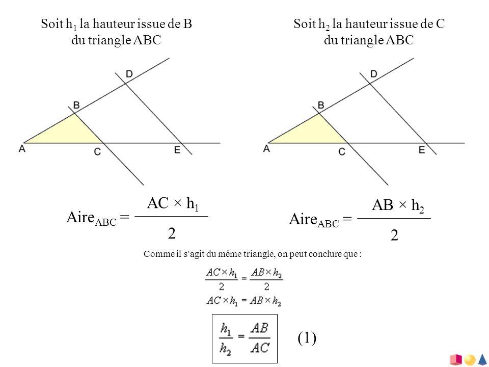 Soit h 1 la hauteur issue de B du triangle ABC Soit h 2 la hauteur issue de C du triangle ABC Aire ABC = AC × h 1 2 Aire ABC = AB × h 2 2 Comme il s'a