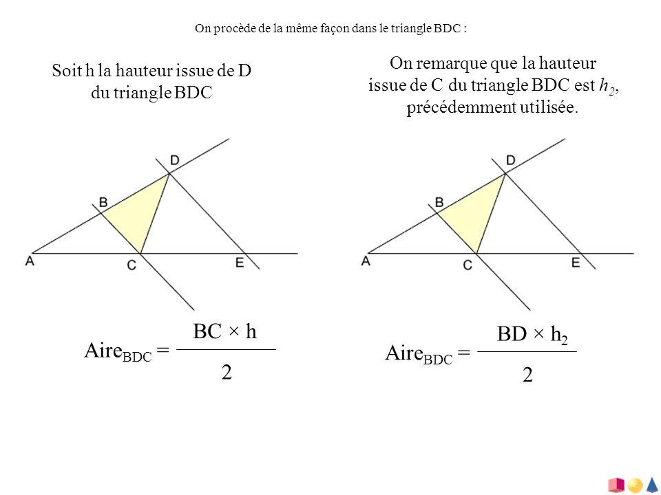 On procède de la même façon dans le triangle BDC : Soit h la hauteur issue de D du triangle BDC On remarque que la hauteur issue de C du triangle BDC