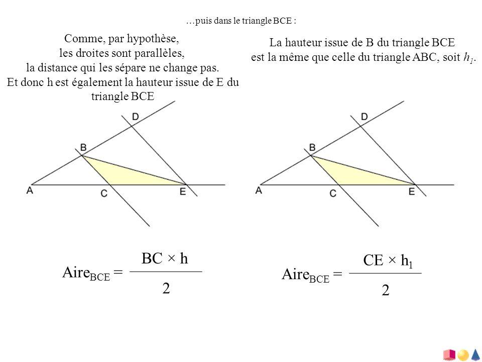 …puis dans le triangle BCE : Comme, par hypothèse, les droites sont parallèles, la distance qui les sépare ne change pas. Et donc h est également la h