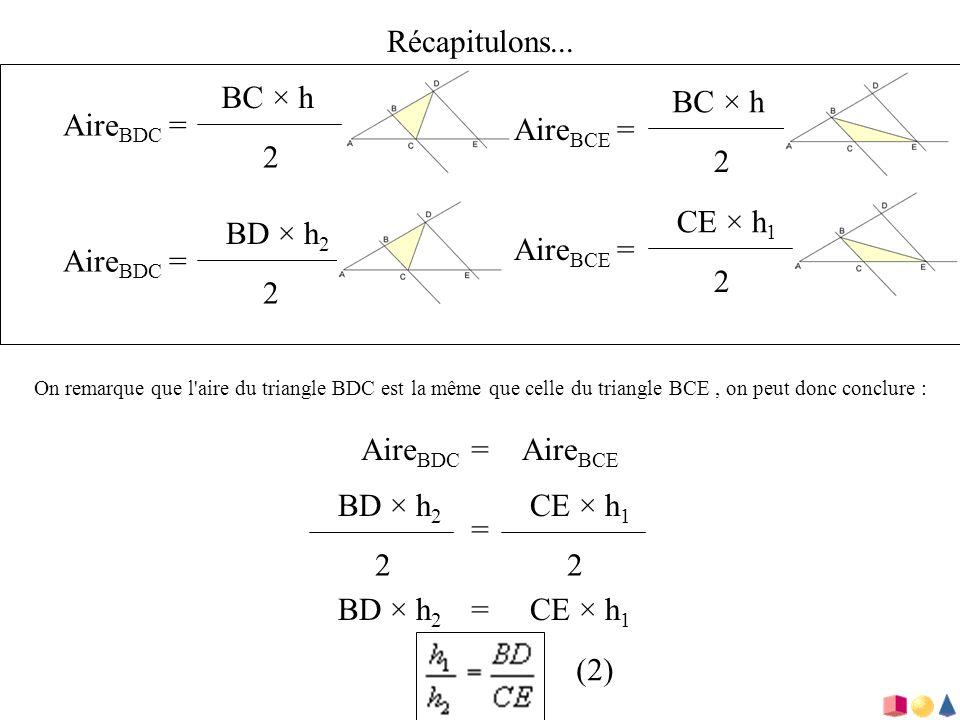Récapitulons... On remarque que l'aire du triangle BDC est la même que celle du triangle BCE, on peut donc conclure : Aire BDC = BC × h 2 Aire BDC = B