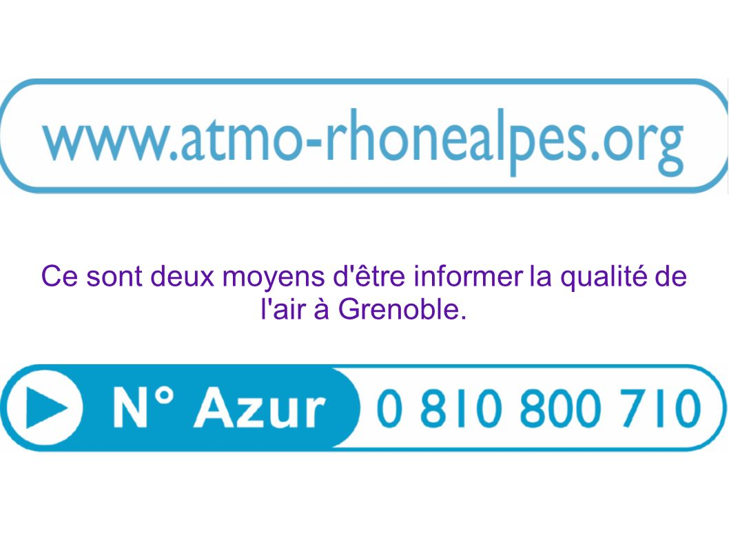 Ce sont deux moyens d'être informer la qualité de l'air à Grenoble.