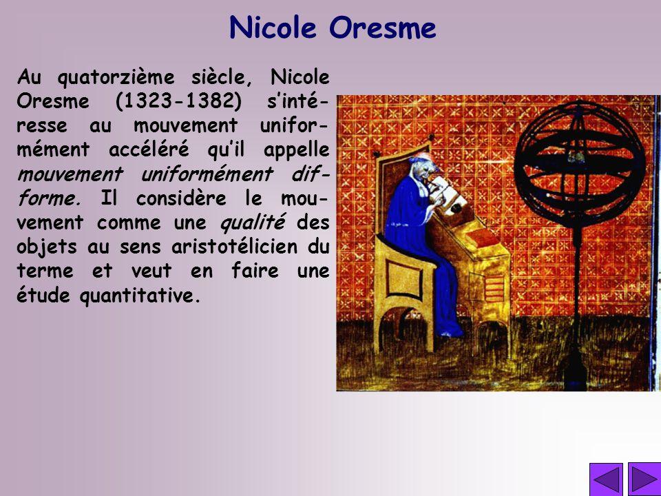 Nicole Oresme Au quatorzième siècle, Nicole Oresme (1323-1382) sinté- resse au mouvement unifor- mément accéléré quil appelle mouvement uniformément d