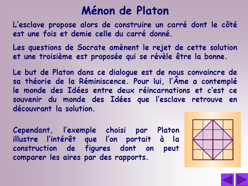 Lesclave propose alors de construire un carré dont le côté est une fois et demie celle du carré donné. Ménon de Platon Les questions de Socrate amènen