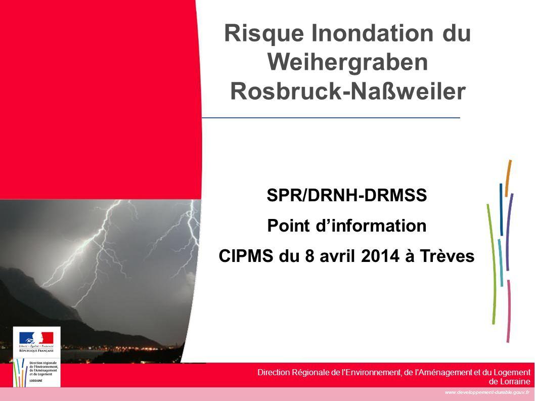 www.developpement-durable.gouv.fr Direction Régionale de l'Environnement, de l'Aménagement et du Logement de Lorraine Risque Inondation du Weihergrabe