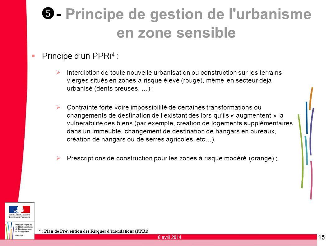 15 - Principe de gestion de l'urbanisme en zone sensible Principe dun PPRi 4 : Interdiction de toute nouvelle urbanisation ou construction sur les ter