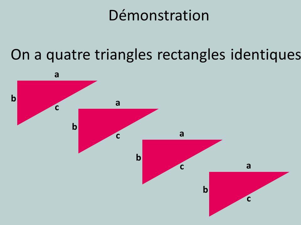 On a quatre triangles rectangles identiques a b c a b c a b c a b c Démonstration