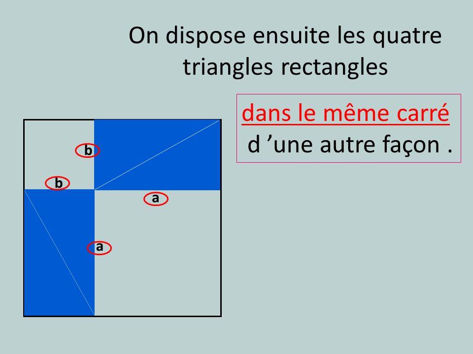 dans le même carré d une autre façon. On dispose ensuite les quatre triangles rectangles a b a b