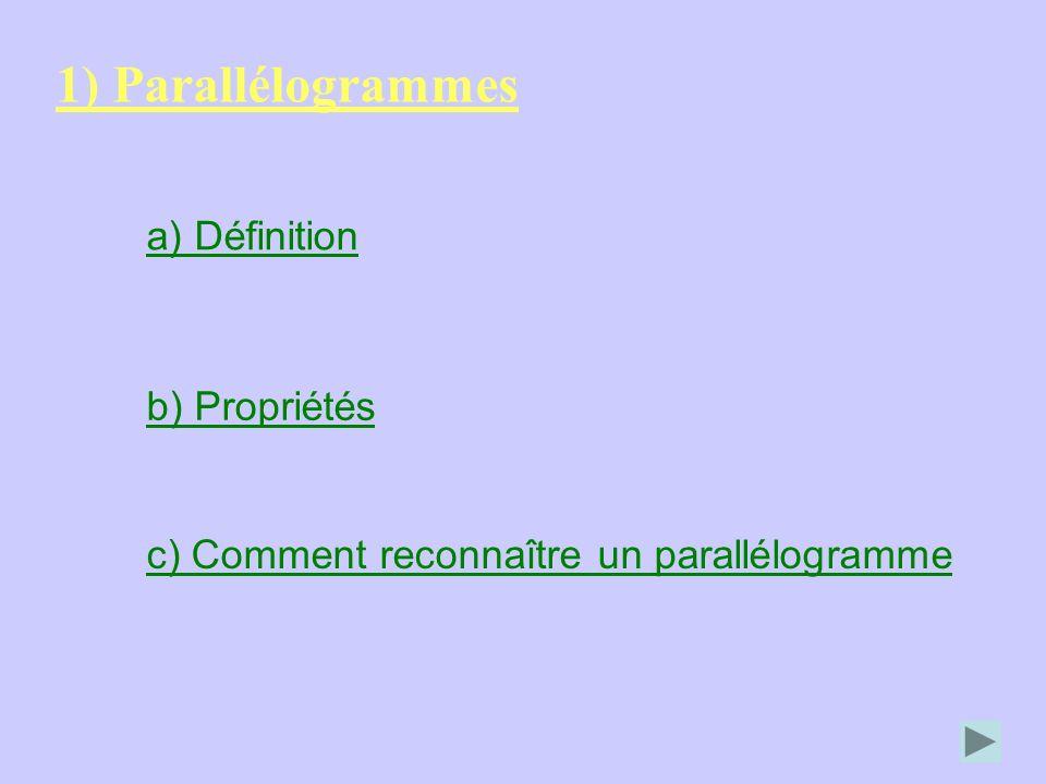 1) Parallélogrammes a) Définition b) Propriétés c) Comment reconnaître un parallélogramme