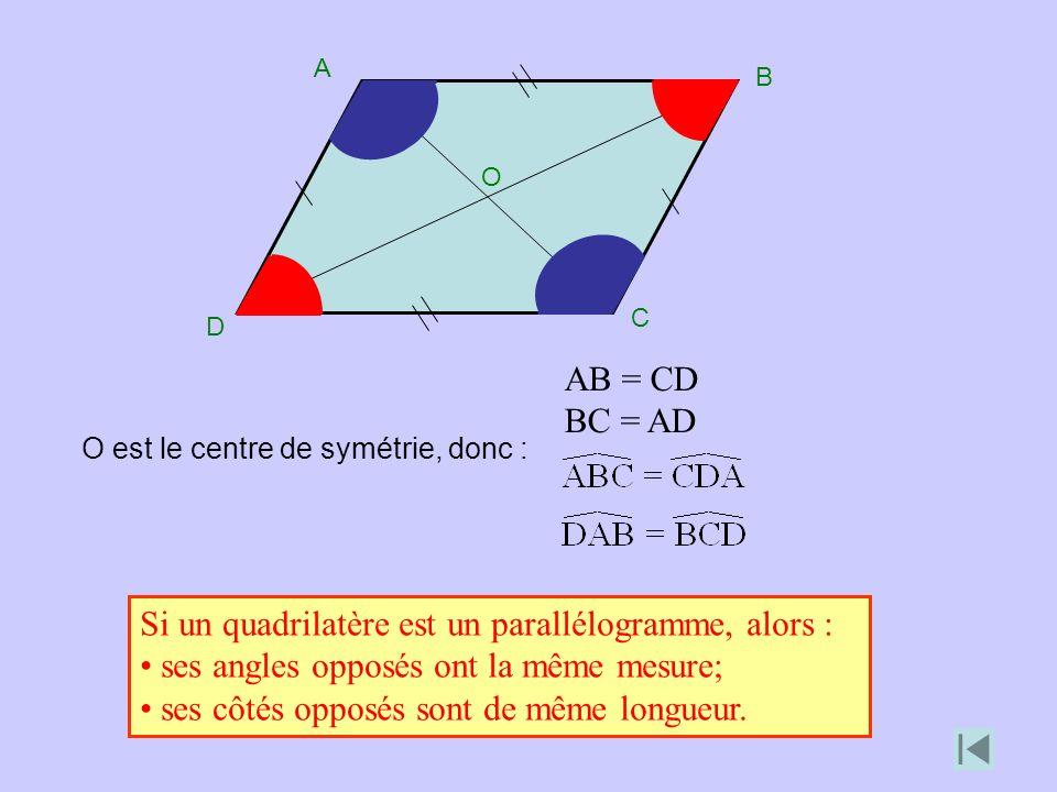 O est le centre de symétrie, donc : AB = CD BC = AD Si un quadrilatère est un parallélogramme, alors : ses angles opposés ont la même mesure; ses côtés opposés sont de même longueur.