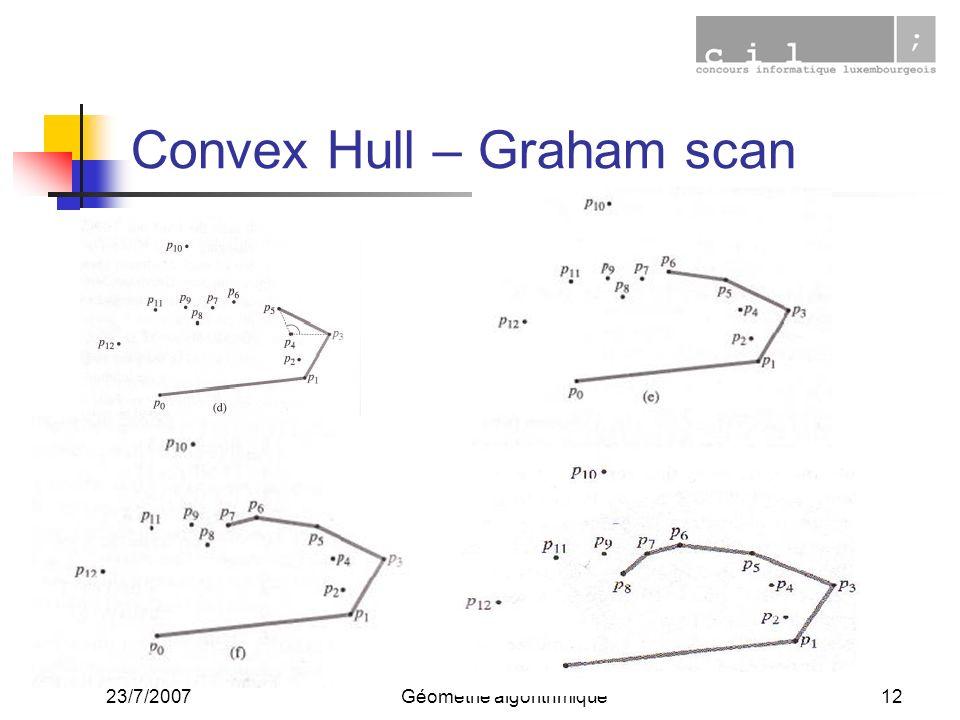 23/7/2007Géométrie algorithmique12 Convex Hull – Graham scan