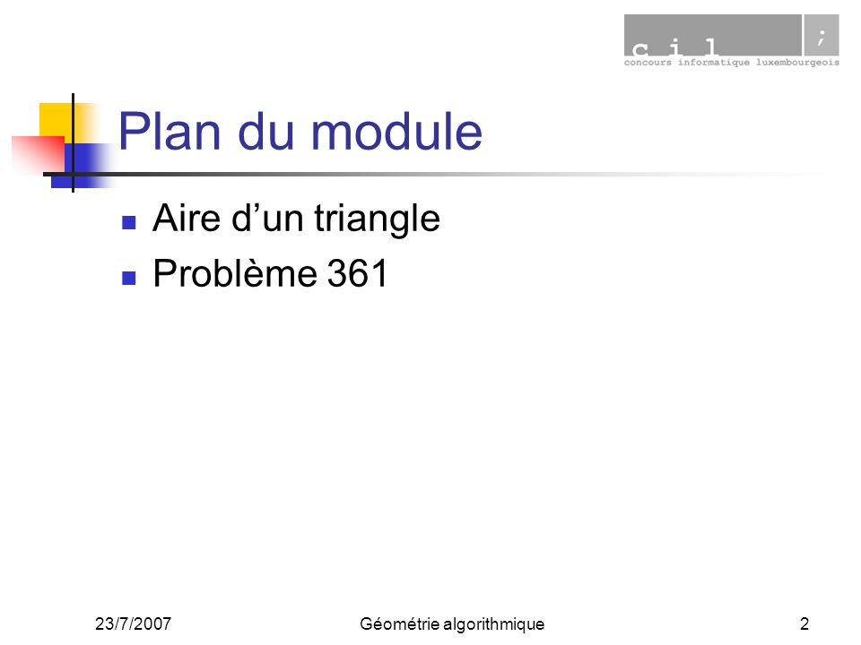 23/7/2007Géométrie algorithmique2 Plan du module Aire dun triangle Problème 361