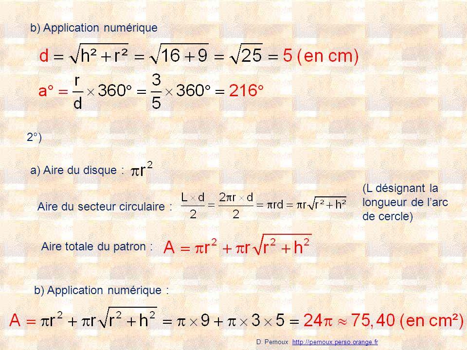 b) Application numérique 2°) a) Aire du disque : Aire du secteur circulaire : (L désignant la longueur de larc de cercle) Aire totale du patron : b) A