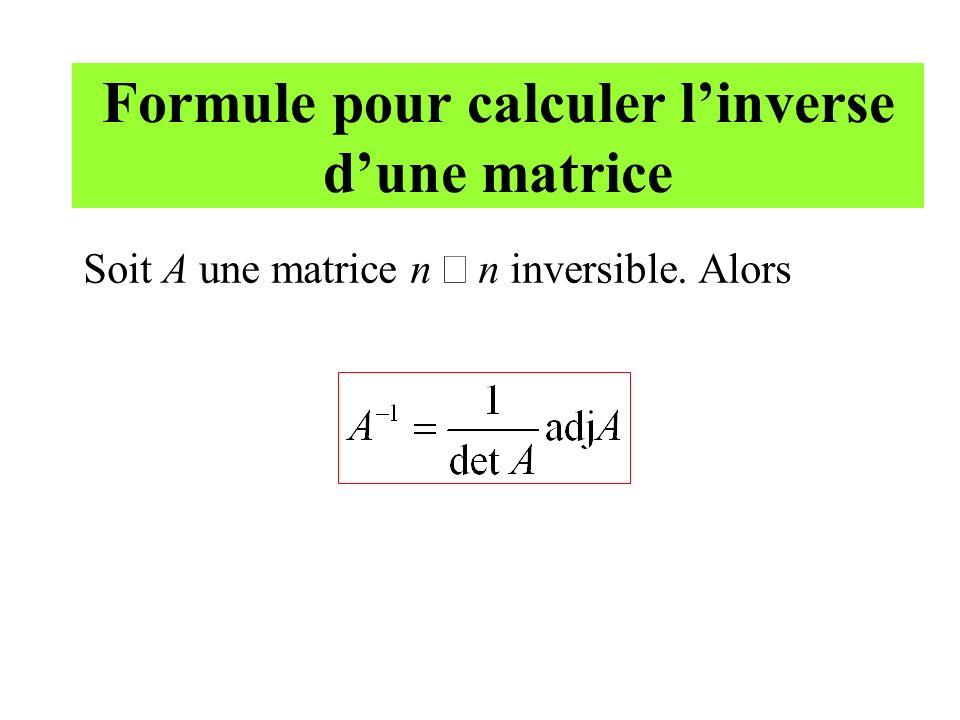 Formule pour calculer linverse dune matrice Soit A une matrice n n inversible. Alors